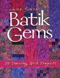 Batik Gems 29 Dazzling Quilt Projects 2009 9781571205605 Front Cover