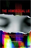 Homosexual Lie : A Biblical Discussion from an Exgay Perspective 2005 9780976053606 Front Cover