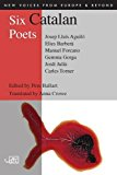 Six Catalan Poets Aguilo, Barbera, Forcano, Gorga, Julia, Torner 2013 9781906570606 Front Cover