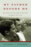 My Father Before Me How Fathers and Sons Influence Each Other Throughout Their Lives 1st 2007 9780393060607 Front Cover