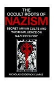 Occult Roots of Nazism Secret Aryan Cults and Their Influence on Nazi Ideology 1993 9780814730607 Front Cover