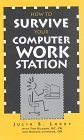 How to Survive Your Computer Workstation : Fifteen Easy Steps to Workstation Comfort 2nd 1997 9780962365607 Front Cover
