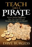 Teach Like a PIRATE Increase Student Engagement, Boost Your Creativity, and Transform Your Life As an Educator 2012 9780988217607 Front Cover