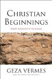Christian Beginnings From Nazareth to Nicaea 2013 9780300191608 Front Cover