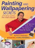 Painting and Wallpapering Secrets from Brian Santos, the Wall Wizard 2010 9780470593608 Front Cover