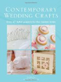Contemporary Wedding Crafts Over 40 Stylish Projects for the Modern Bride 2010 9780715337608 Front Cover