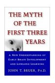 Myth of the First Three Years A New Understanding of Early Brain Development and Lifelong Learning 1st 2002 9780743242608 Front Cover