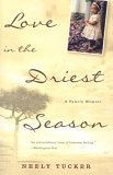 Love in the Driest Season A Family Memoir 1st 2005 9781400081608 Front Cover
