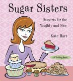 Sugar Sisters Desserts for the Naughty and Nice 2005 9781573242608 Front Cover