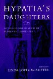 Hypatia's Daughters 1500 Years of Women Philosophers 1996 9780253210609 Front Cover
