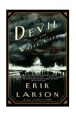 Devil in the White City Murder, Magic, and Madness at the Fair That Changed America 2004 9780375725609 Front Cover