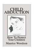 Child Abduction How to Protect Your Children 2002 9780595253609 Front Cover