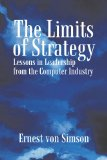 Limits of Strategy Lessons in Leadership from the Computer Industry 1st 2010 9781440192609 Front Cover