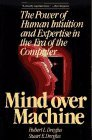 Mind over Machine The Power of Human Intuition and Expertise in the Era of the Computer 1988 9780029080610 Front Cover