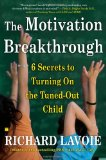 Motivation Breakthrough 6 Secrets to Turning on the Tuned-Out Child 2008 9780743289610 Front Cover