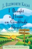 I Bought a House on Gratitude Street And Other Insights on the Good Life 2011 9781426714610 Front Cover