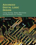 Advanced Digital Logic Design Using Verilog State Machines, and Synthesis for FPGAs 2005 9780534551612 Front Cover