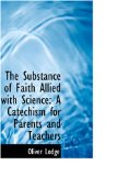 Substance of Faith Allied with Science A Catechism for Parents and Teachers 2008 9780559794612 Front Cover