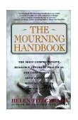 Mourning Handbook The Most Comprehensive Resource Offering Practical and Compassionate Advice on Coping with All Aspects of Death and Dying 1995 9780684801612 Front Cover