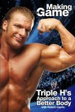 Triple H Making the Game Triple H's Approach to a Better Body 2005 9780743483612 Front Cover