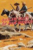 Outlaw Tales of New Mexico True Stories of the Land of Enchantment's Most Infamous Crooks, Culprits, and Cutthroats 2nd 2012 9780762772612 Front Cover