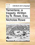 Tamerlane, a Tragedy Written by N Rowe, Esq 2010 9781170804612 Front Cover
