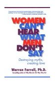Women Can't Hear What Men Don't Say Destroying Myths, Creating Love 1st 2000 Reprint 9781585420612 Front Cover