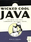 Wicked Cool Java Code Bits, Open-Source Libraries, and Project Ideas 2005 9781593270612 Front Cover