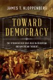Toward Democracy The Struggle for Self-Rule in European and American Thought 2016 9780195054613 Front Cover