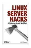 Linux Server Hacks 100 Industrial-Strength Tips and Tools 1st 2003 9780596004613 Front Cover