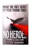 No Heroes Inside the FBI's Secret Counter-Terror Force 1999 9780671020613 Front Cover