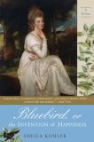 Bluebird, or the Invention of Happiness 2008 9780425219614 Front Cover