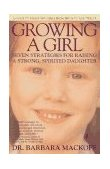 Growing a Girl Seven Strategies for Raising a Strong, Spirited Daughter 1996 9780440506614 Front Cover