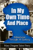 In My Own Time and Place : Adventures Through A Century 2008 9780979323614 Front Cover