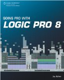Going Pro with Logic Pro 8 2008 9781598635614 Front Cover