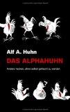 Das Alphahuhn Andere hacken, ohne selbst gehackt zu werden 2009 9783837031614 Front Cover