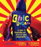 Chic Sweats 22 Ways to Transform and Restyle Your Sweatshirts 2009 9780312378615 Front Cover