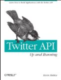 Twitter API: up and Running Learn How to Build Applications with the Twitter API 2009 9780596154615 Front Cover