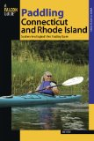 Paddling Connecticut and Rhode Island Southern New England's Best Paddling Routes 2009 9780762739615 Front Cover