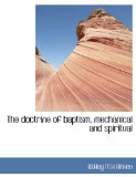 Doctrine of Baptism, Mechanical and Spiritual 2009 9781113600615 Front Cover
