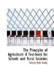 The Principles of Agriculture: A Text-book for Schools and Rural Societies 2009 9781103633616 Front Cover