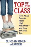 Top of the Class How Asian Parents Raise High Achievers--And How You Can Too 2005 9780425205617 Front Cover