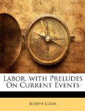 Labor, with Preludes on Current Events 2010 9781146800617 Front Cover