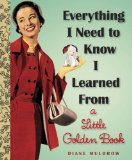 Everything I Need to Know I Learned from a Little Golden Book 2013 9780307977618 Front Cover
