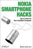 Nokia Smartphone Hacks Tips and Tools for Your Smallest Computer 2005 9780596009618 Front Cover