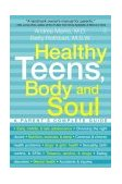 Healthy Teens, Body and Soul A Parent's Complete Guide 2003 9780743225618 Front Cover
