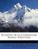 Bulletin de la Commission Royale D'Histoire 2010 9781147624618 Front Cover