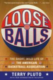 Loose Balls The Short, Wild Life of the American Basketball Association 1st 2007 9781416540618 Front Cover