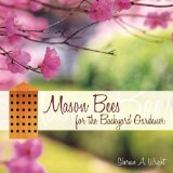 Mason Bees for the Backyard Gardener 2010 9781592994618 Front Cover