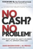 No Cash? No Problem! Learn How to Get Everything You Want in Business and Life, Without Using Cash 2013 9781614483618 Front Cover